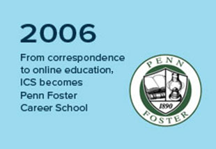 In 2006 ICS became Penn Foster Career School