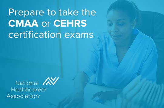 Prepare to take the CMAA or CEHRS certification exams